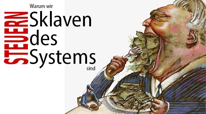 Steuern: Warum wir doch nur Sklaven des Systems sind