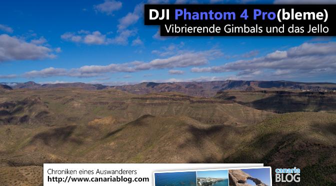 Phantom 4 Pro – Gimbal Probleme und Jello. Ursachen und Abhilfe
